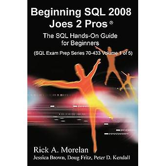 Beginning SQL 2008 Joes 2 Pros by Morelan & Rick A.