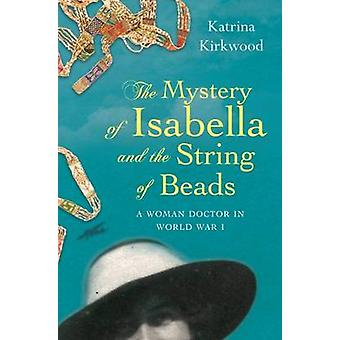 Katrina & Kirkwood: The Mystery of Isabella and the String of Beads A Woman Doctor in WW1