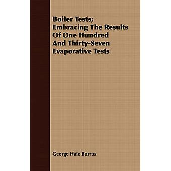 Boiler Tests Embracing The Results Of One Hundred And ThirtySeven Evaporative Tests by Barrus & George Hale