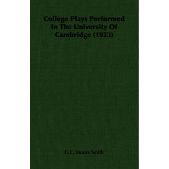 College Plays Performed In The University Of Cambridge 1923 by Smith & G.C. Moore