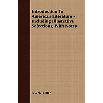 Introduction To American Literature  Including Illustrative Selections With Notes by Painter & F. V. N.