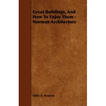 Great Buildings and How to Enjoy Them  Norman Architecture by Browne & Edith A.