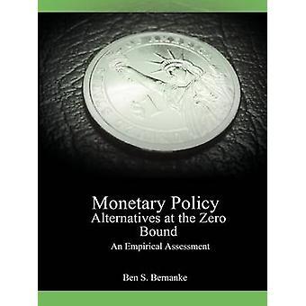 Monetary Policy Alternatives at the Zero Bound An Empirical Assessment by Bernanke & Ben S.