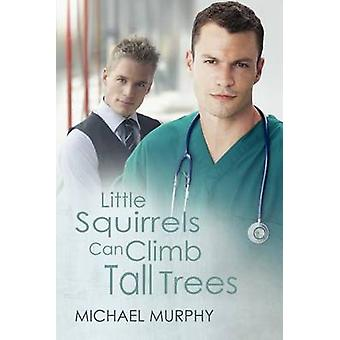 Little Squirrels Can Climb Tall Trees by Murphy & Michael
