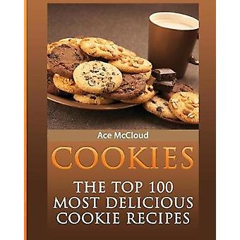 Cookies The Top 100 Most Delicious Cookie Recipes by McCloud & Ace