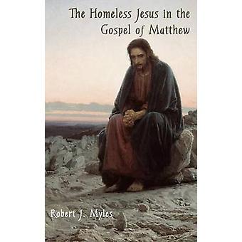 The Homeless Jesus in the Gospel of Matthew by Myles & Robert J.