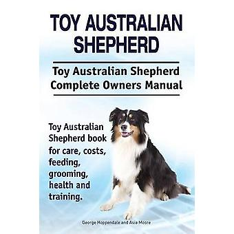Toy Australian Shepherd. Toy Australian Shepherd Dog Complete Owners Manual. Toy Australian Shepherd book for care costs feeding grooming health and training. by Hoppendale & George
