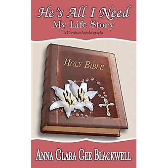 Hes All I Need My Life Story by Blackwell & Anna Clara Gee