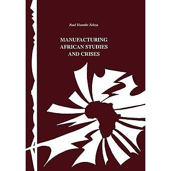 Manufacturing African Studies and Crises by Zeleza & Tiyambe