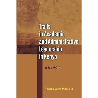 Trails in Academic and Administrative Leadership in Kenya by Michieka & Ratemo Waya