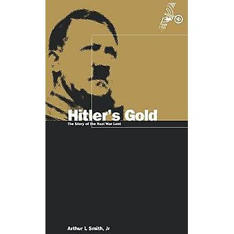 Hitlers Gold The Story of the Nazi War Loot by Smith & Arthur Lee