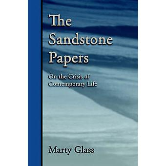 The Sandstone Papers On the Crisis of Contemporary Life by Glass & Marty