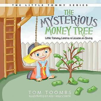 The Mysterious Money Tree Little Tommy Learns a Lesson in Giving by Toombs & Tom