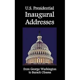U.S. Presidential Inaugural Addresses from George Washington to Barack Obama by Washington & George