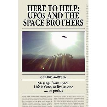 Here to Help UFOs and the Space Brothers by Aartsen & Gerard