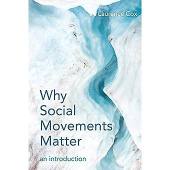 Why Social Movements Matter - An Introduction by Laurence Cox - 978178