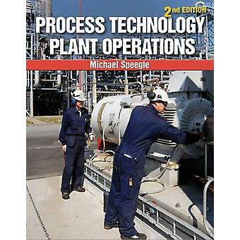 Process Technology Plant Operations (2nd edition) by Michael Speegle