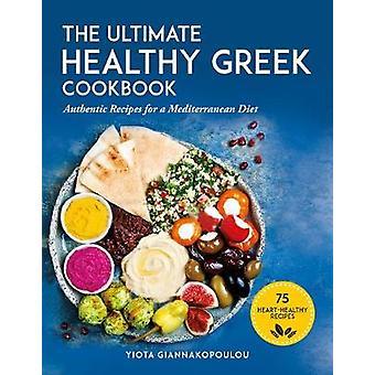 Das ultimative gesunde griechische Kochbuch - 75 authentische Rezepte für eine Medit