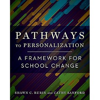 Pathways to Personalization - A Framework for School Change by Shawn C