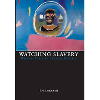 Watching Slavery - Witness Texts and Travel Reports (1st New edition)