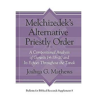 Melchizedek's Alternative Priestly Order - A Compositional Analysis of