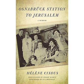 Osnabruck Station to Jerusalem by Helene Cixous & Translated by Peggy Kamuf & Foreword by Eva Hoffman