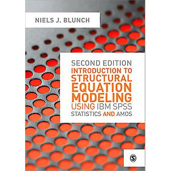 Introduction to Structural Equation Modeling Using IBM SPSS Statistics and Amos by Blunch & Niels J.