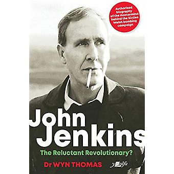John Jenkins - The Reluctant Revolutionary? - Authorised Biography of