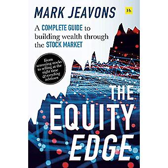 The Equity Edge - A complete guide to building wealth through the stoc
