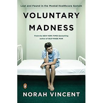 Vrijwillige waanzin verloren en gevonden in de geestelijke gezondheidszorg door Norah Vincent