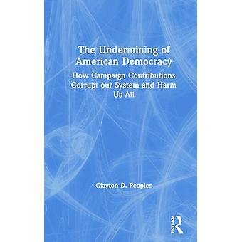 The Undermining of American Democracy by Peoples & Clayton D.