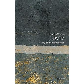 Ovid A  Very Short Introduction by Morgan & Llewelyn Professor of Classical Literature & University of Oxford