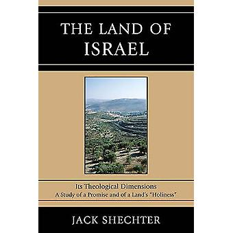 The Land of Israel - Its Theological Dimensions by Jack Shechter - 978