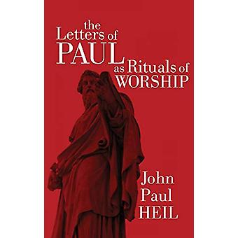 The Letters of Paul as Rituals of Worship by John Paul Heil - 9781498