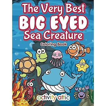 The Very Best Big Eyed Sea Creature Coloring Book by Activity Attic B