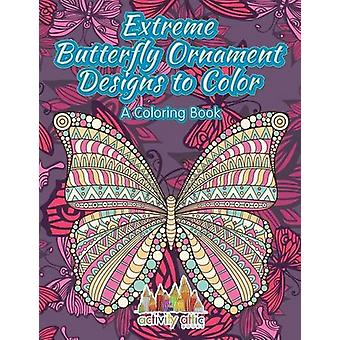 Extreme Butterfly Ornament Designs to Color - a Coloring Book by Acti
