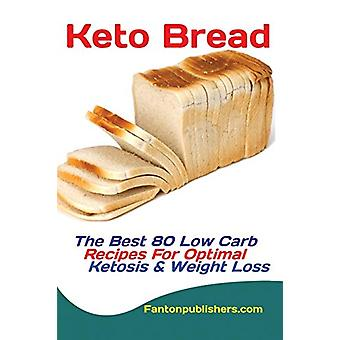 Keto Bread - The Best 80 Low Carb Recipes For Optimal Ketosis & We