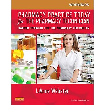 Workbook for Pharmacy Practice Today for the Pharmacy Technician by LiAnne C. Webster