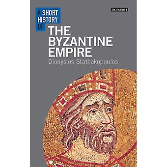 A Short History of the Byzantine Empire by Dionysios Stathakopoulos