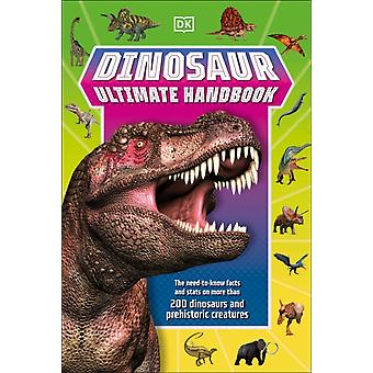 Dinosaur Ultimate Handbook  The NeedToKnow Facts and Stats on Over 150 Different Species by DK