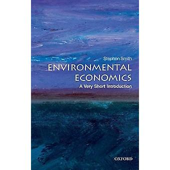 Environmental Economics - A Very Short Introduction by Stephen Smith -