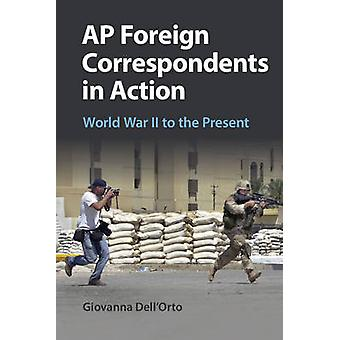 AP Foreign Correspondents in Action - World War II to the Present by G