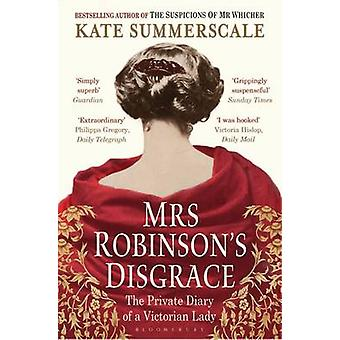 Mrs Robinson's Disgrace - The Private Diary of a Victorian Lady by Kat