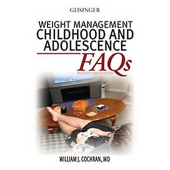 WEIGHT MANAGEMENT - CHILDHOOD AND ADOLESCENCE FAQS by William Cochran