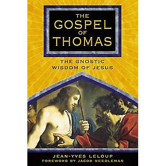 The Gospel of Thomas - The Gnostic Wisdom of Jesus by Jean-Yves Leloup