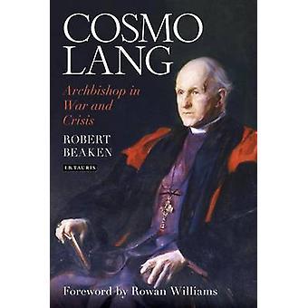 Cosmo Lang - aartsbisschop in oorlog en Crisis door Robert Beaken - Rowan Wil