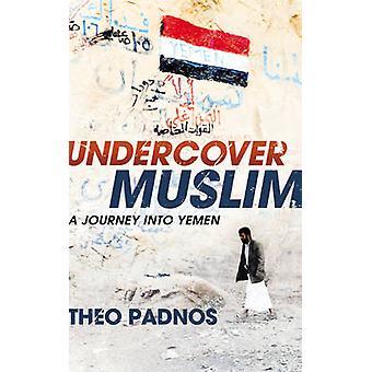 Undercover Muslim - eine Reise in den Jemen von Theo Padnos - 978184792084