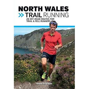 North Wales Trail Running - 20 off-Road Routes for Trail & Fell Runner