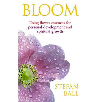 Bloom - Using Flower Essences for Personal Development and Spiritual G