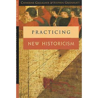 Practicing New Historicism (New edition) by Catherine Gallagher - Ste